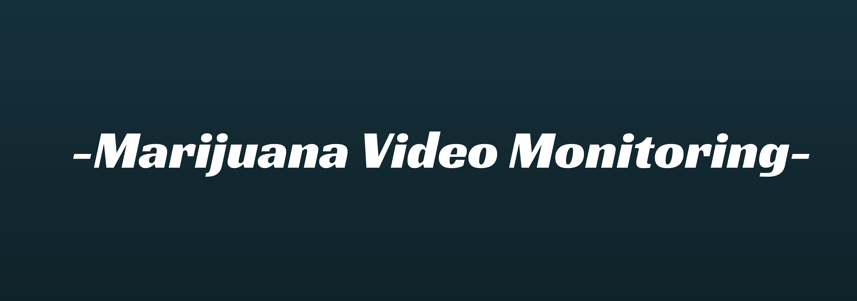 Marijuana Video Monitoring